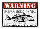 Warning Fishing Pox - Tin Sign
