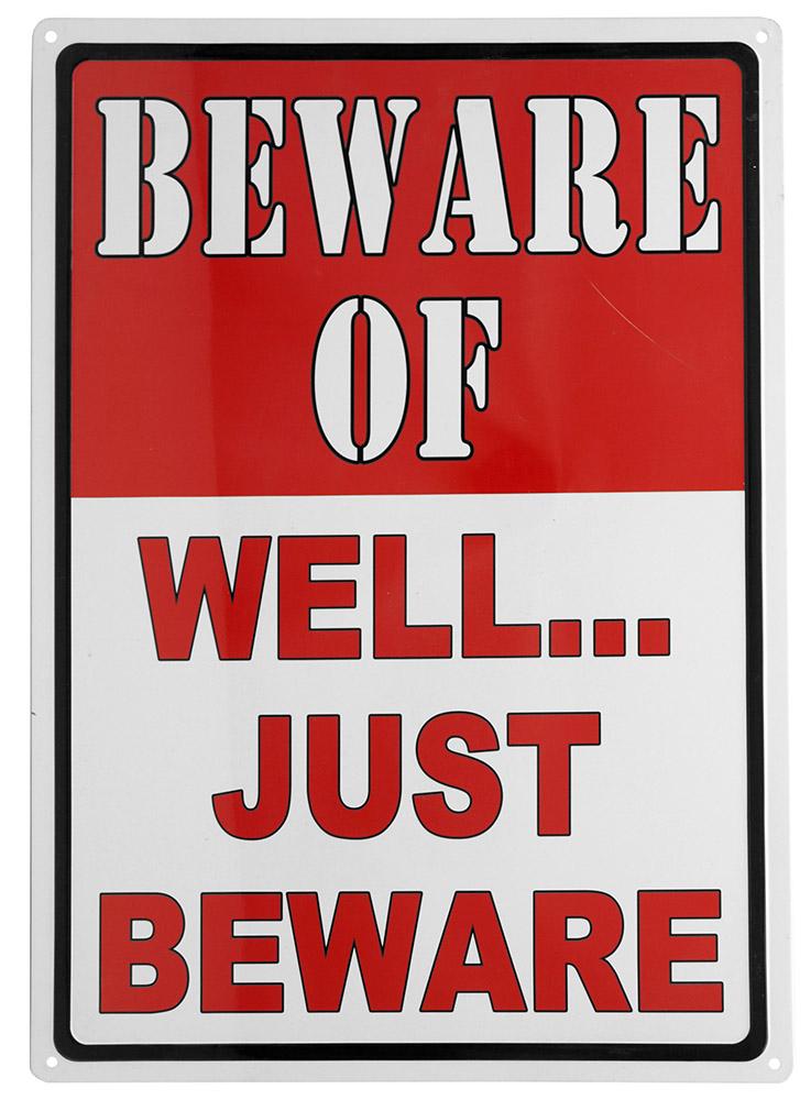 Beware - Well Just Beware Tin Sign