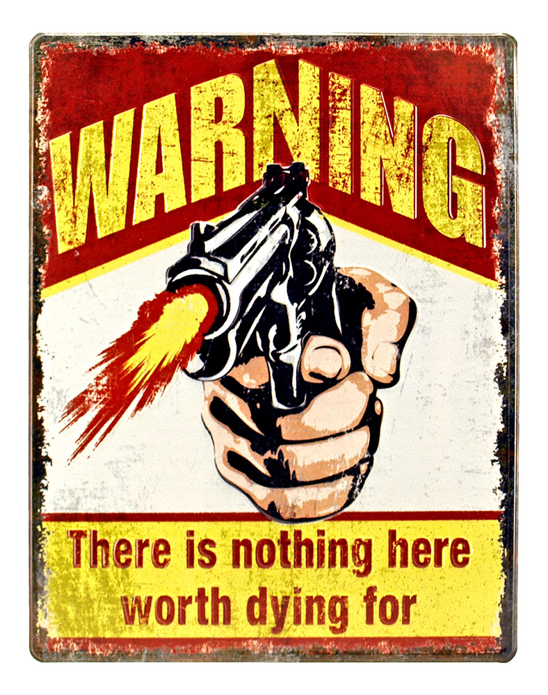 Nothing Hear Worth Dying For - Heavy Duty Tin Sign