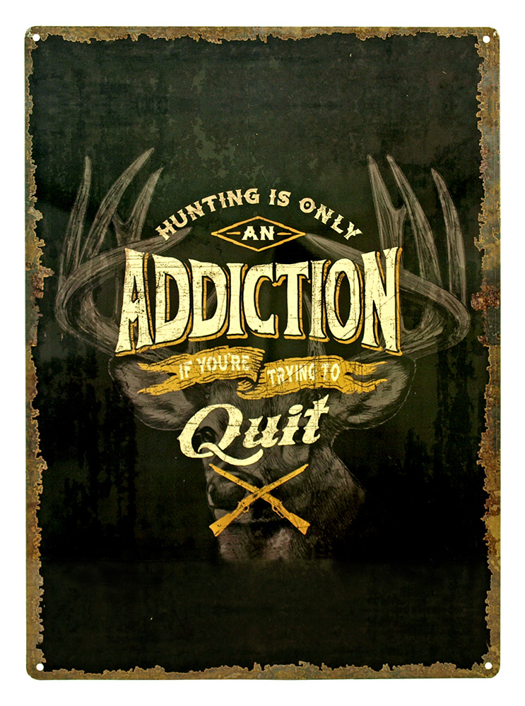 Hunting is Only an Addiction Tin Sign