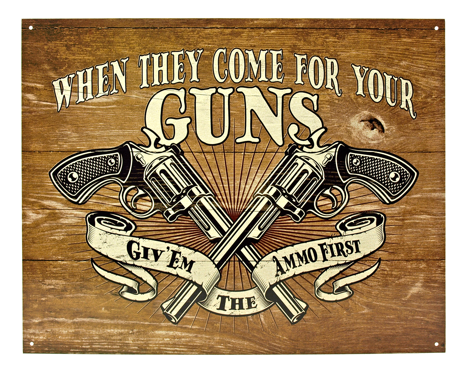When They Come for Your Guns, Give Them the Ammo First - Guns Metal Tin Sign