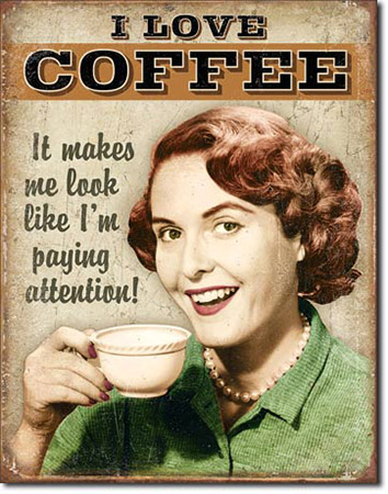 Coffee Paying Attention Tin Sign