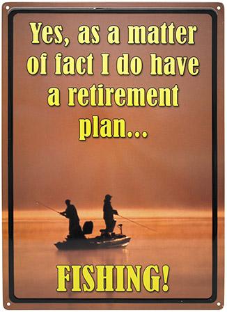 ''Retirement Plan, FISHING Tin Sign''