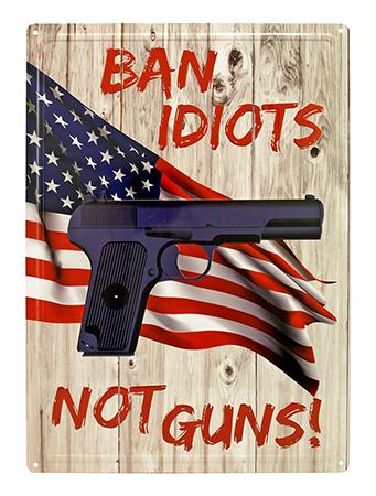 Ban Idiots Not Guns Metal Sign
