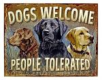 Dogs Welcome People Tolerated - Tin Sign