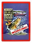 Nobody Ever Had a Bumper Sticker Tin Sign