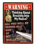 Warning, All You Will Be Taking is One of My Bullets - Tin Sign