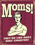 Moms! Tin Sign