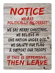 We Are Politically Incorrect Metal Sign