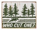 Who Cut One? Pine Tree Forest Joke Tin Metal Wall Sign