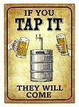 If You Tap It They Will Come - Beer Keg Metal Tin Bar Sign