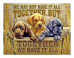 Together We Have it All Labrador Puppies Tin Metal Sign