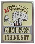 24 Hours in a Day / 24 Beers in a Case Tin Sign