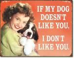 My Dog Doesn't Like You Tin Sign