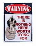 Warning There Is Nothing Here Worth Dying For Tin Sign