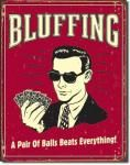 "Bluffing - ""A Pair of Balls Beats Everything"" Tin Sign"