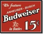 "Budweiser ""15 Cent Bottles"" Tin Sign"