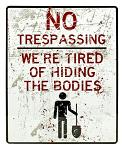 No Trespassing Hiding Bodies Tin Sign