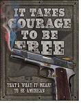 It Takes Courage to be Free Tin Sign