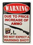 Warning Due to the Price of Ammunition Tin Sign