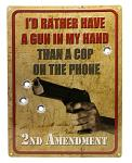 I'd Rather Have a Gun Tin Sign
