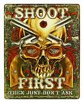 Shoot First Then Just Don't Ask Tin Sign
